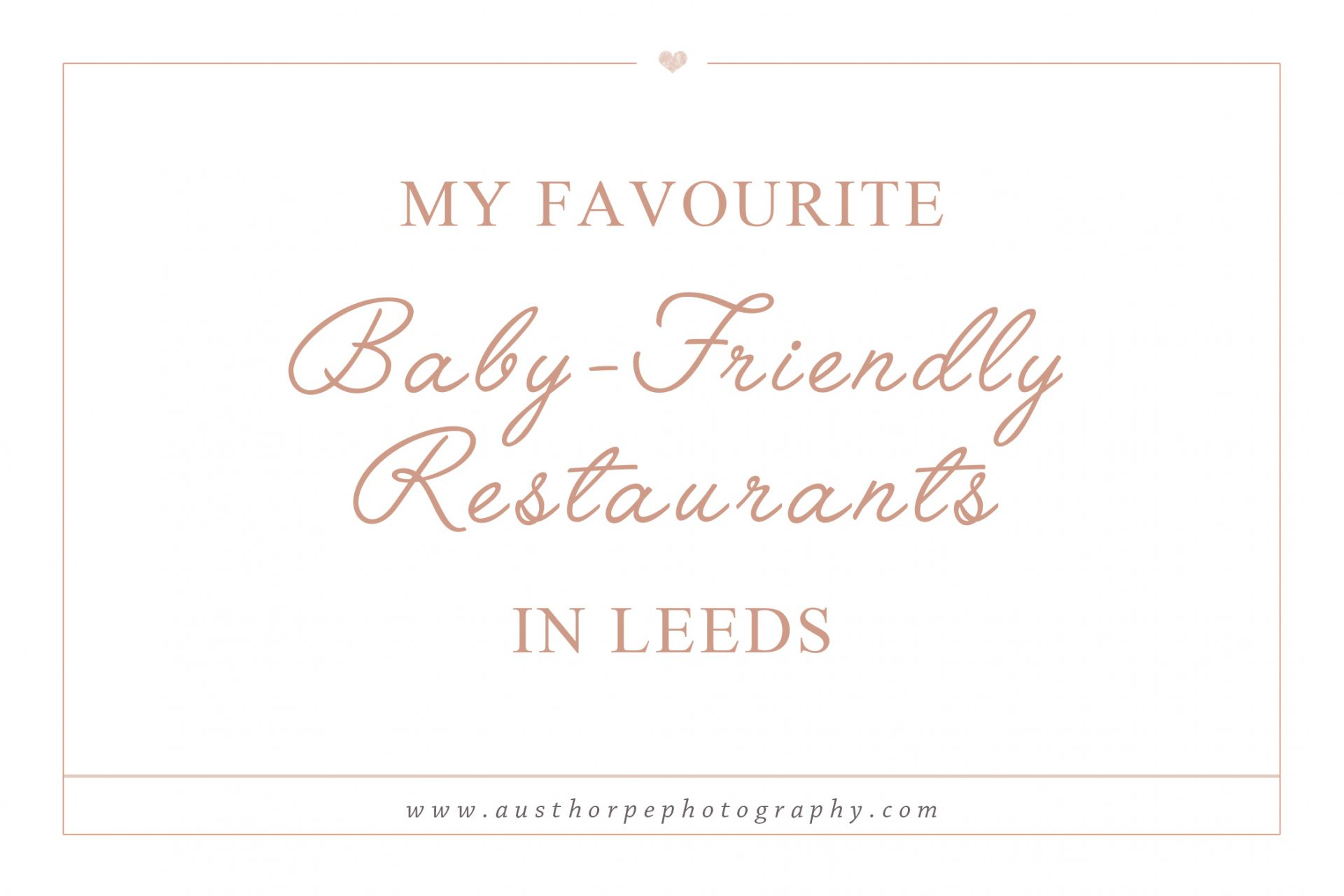 My Favourite Baby Friendly Restaurants In Leeds Austhorpe